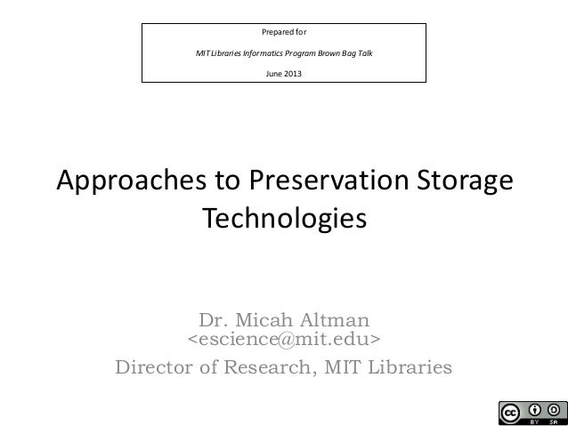 Prepared for MIT Libraries Informatics Program Brown Bag Talk June 2013 Approaches to Preservation Storage Technologies Dr...
