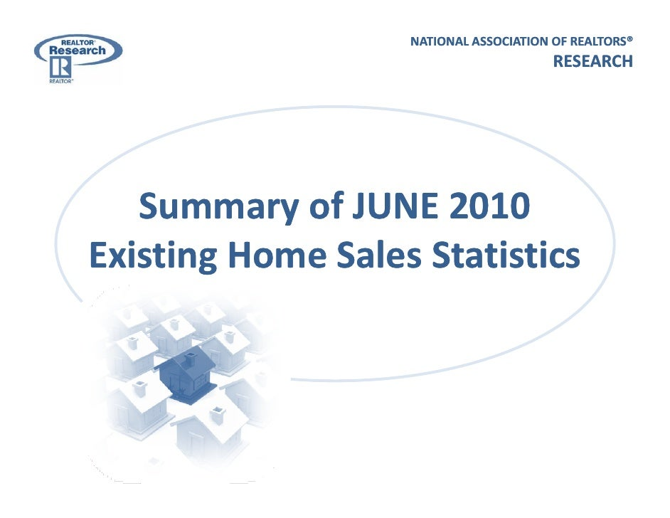 NATIONAL ASSOCIATION OF REALTORS®                                         RESEARCH        Summary of JUNE 2010     Summary...