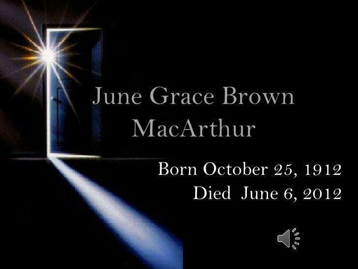 June Grace Brown   MacArthur     Born October 25, 1912         Died June 6, 2012