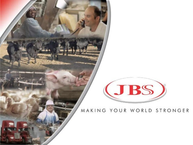JBS S.A. A T A G L A N C E Founded in the 1950s in Midwest Brazil IPO in Brazil in 2007 Leading protein producer in the wo...