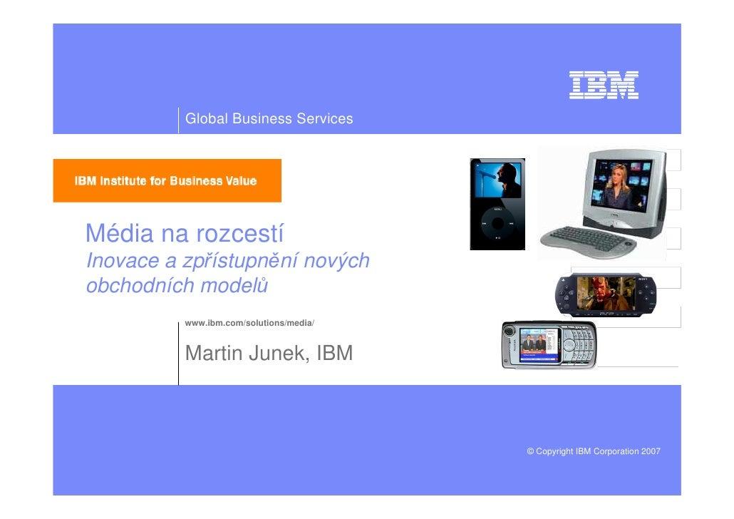 Global Business Services     Média na rozcestí Inovace a zpřístupnění nových obchodních modelů           www.ibm.com/solut...