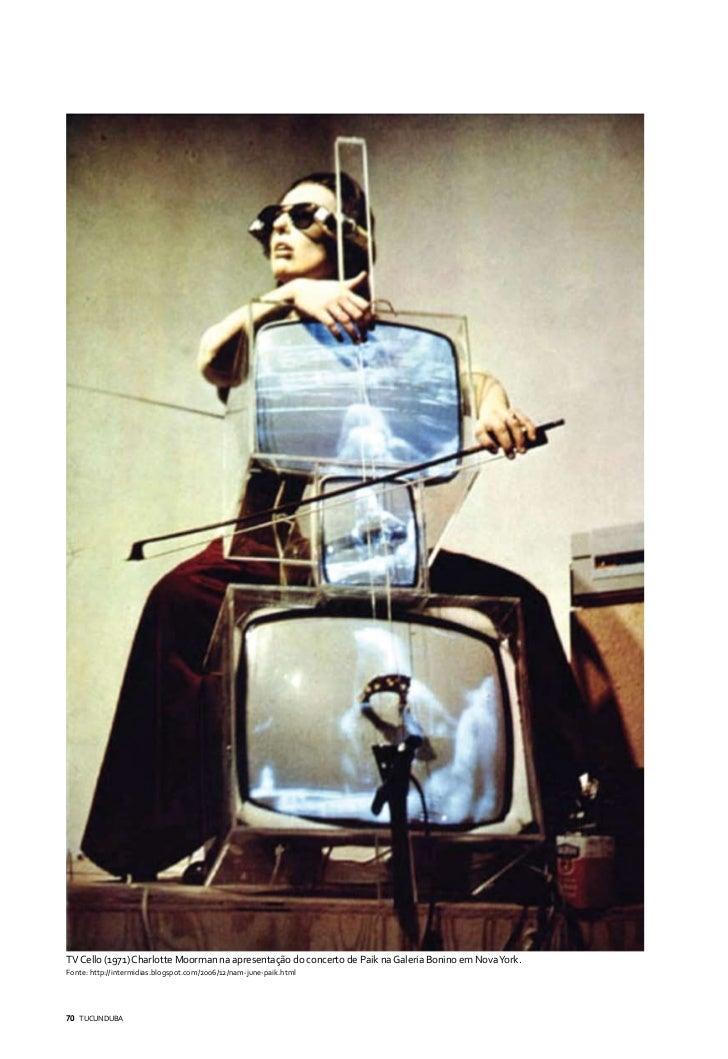 TV Cello (1971) Charlotte Moorman na apresentação do concerto de Paik na Galeria Bonino em Nova York.Fonte: http://intermi...