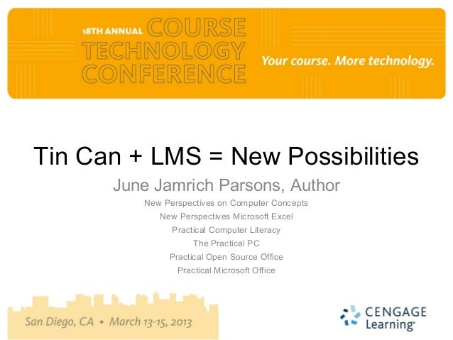 Tin Can + LMS = New Possibilities      June Jamrich Parsons, Author         New Perspectives on Computer Concepts         ...