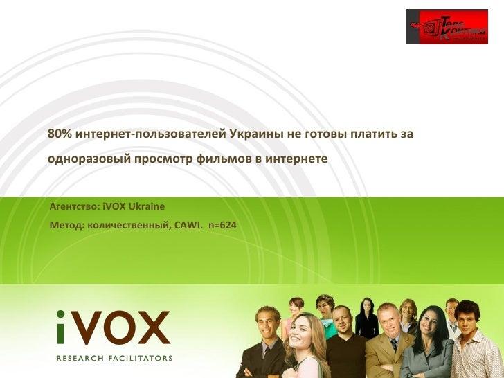 80% интернет-пользователей Украины не готовы платить заодноразовый просмотр фильмов в интернетеАгентство: iVOX UkraineМето...