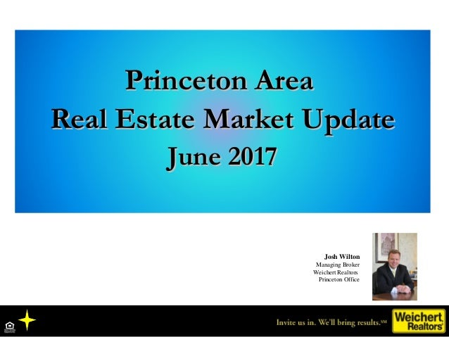 Princeton AreaPrinceton Area Real Estate Market UpdateReal Estate Market Update June 2017June 2017 Josh Wilton Managing Br...