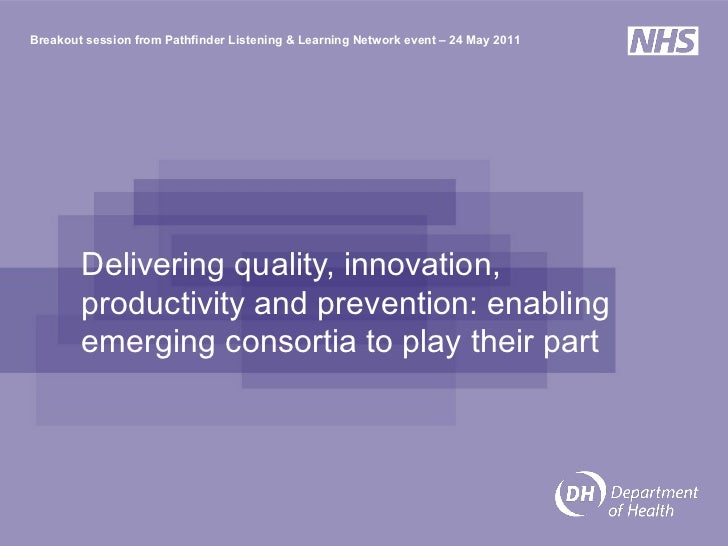 Delivering quality, innovation, productivity and prevention: enabling emerging consortia to play their part Breakout sessi...