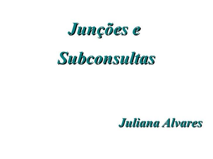 Junções eSubconsultas       Juliana Alvares