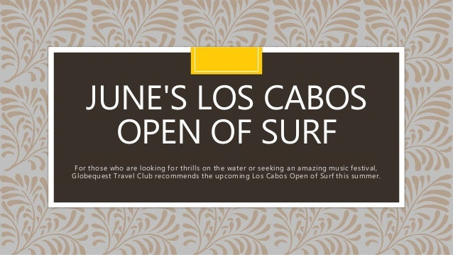JUNE'S LOS CABOS OPEN OF SURF For those who are looking for thrills on the water or seeking an amazing music festival, Glo...