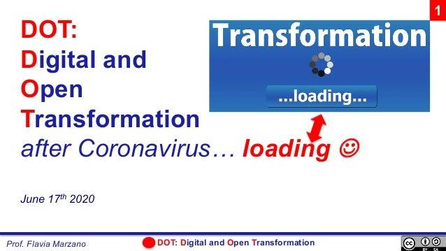 DOT: Digital and Open TransformationProf. Flavia Marzano DOT: Digital and Open Transformation after Coronavirus… loading J...