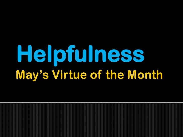 May's Virtue of the Month<br />Helpfulness<br />