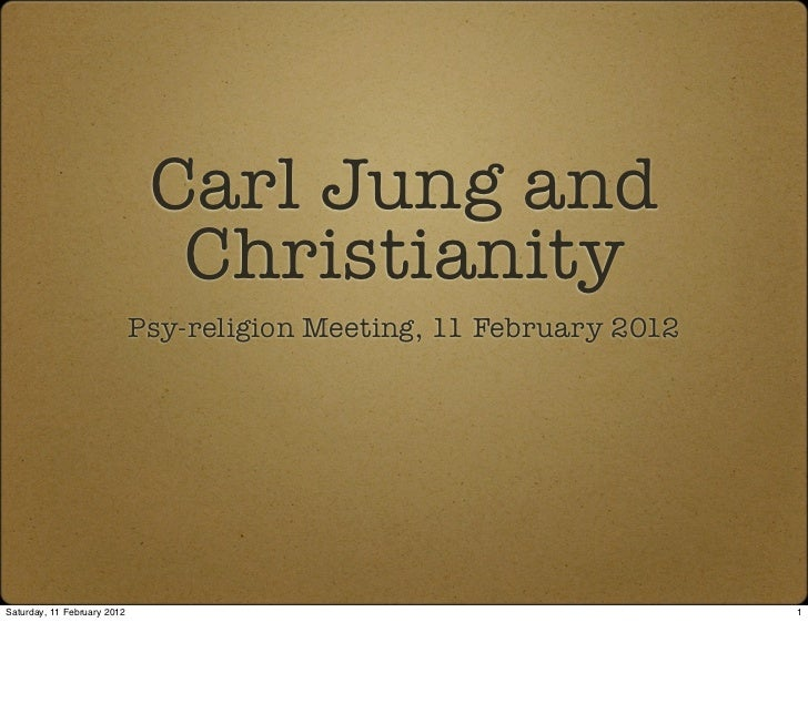 Carl Jung and                               Christianity                             Psy-religion Meeting, 11 February 201...