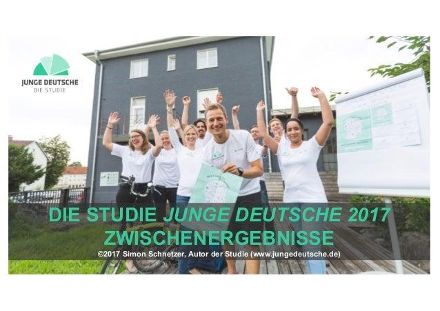 Powered by DIE STUDIE JUNGE DEUTSCHE 2017 ZWISCHENERGEBNISSE ©2017 Simon Schnetzer, Autor der Studie (www.jungedeutsche.de)
