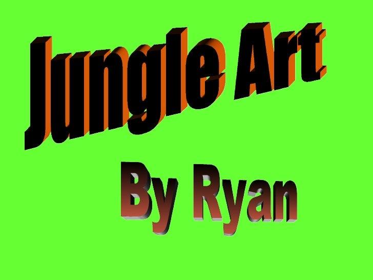Jungle Art By Ryan