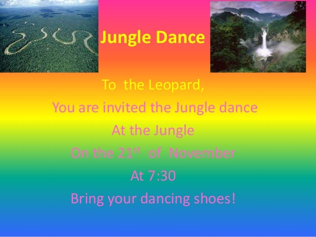 Jungle Dance To the Leopard, You are invited the Jungle dance At the Jungle On the 21st of November At 7:30 Bring your dan...