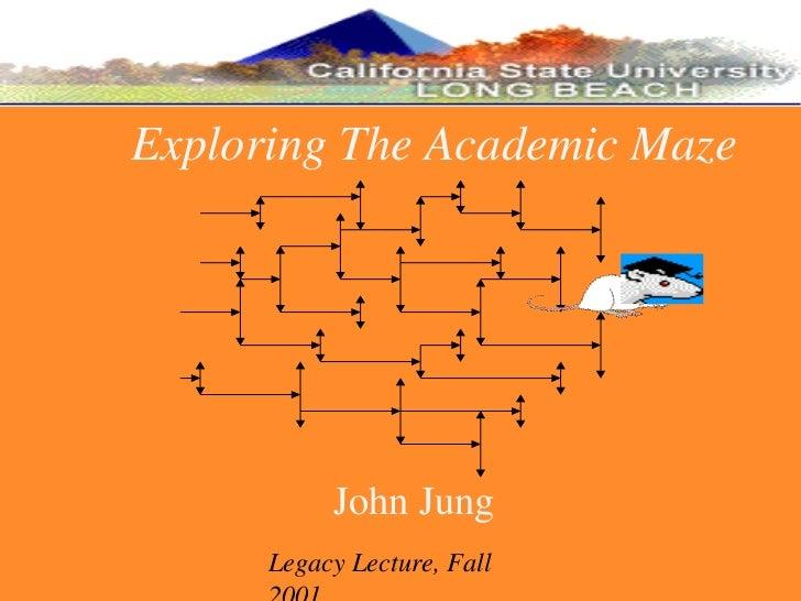 John Jung Exploring The Academic Maze Legacy Lecture, Fall 2001