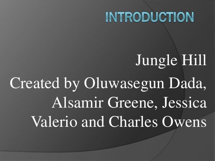 Jungle HillCreated by Oluwasegun Dada,      Alsamir Greene, Jessica   Valerio and Charles Owens