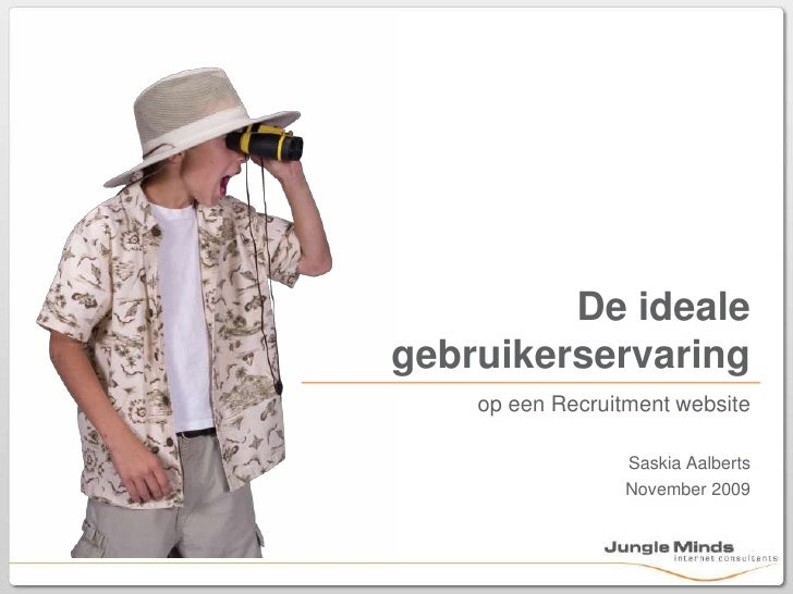 op een Recruitment website<br />Saskia Aalberts<br />November 2009<br />De ideale gebruikerservaring<br />