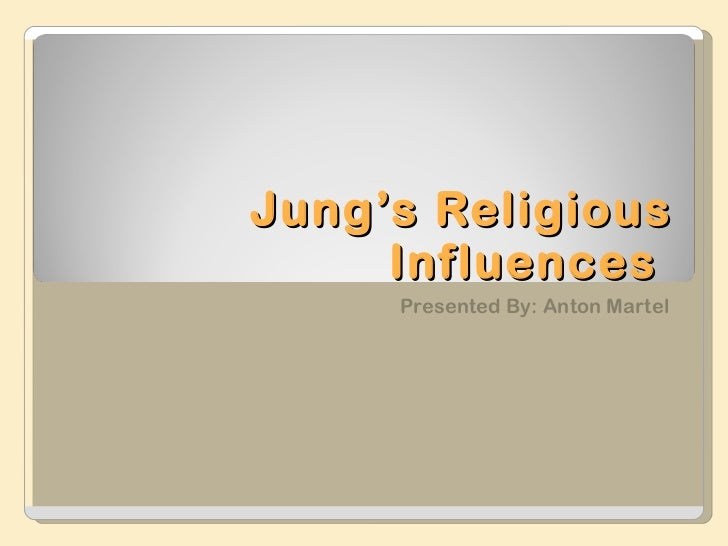 Jung's Religious Influences  Presented By: Anton Martel