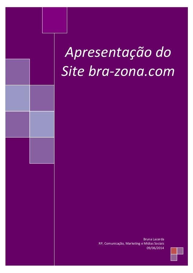 Apresentação do Site bra-zona.com Bruna Lacerda RP, Comunicação, Marketing e Mídias Sociais 09/06/2014