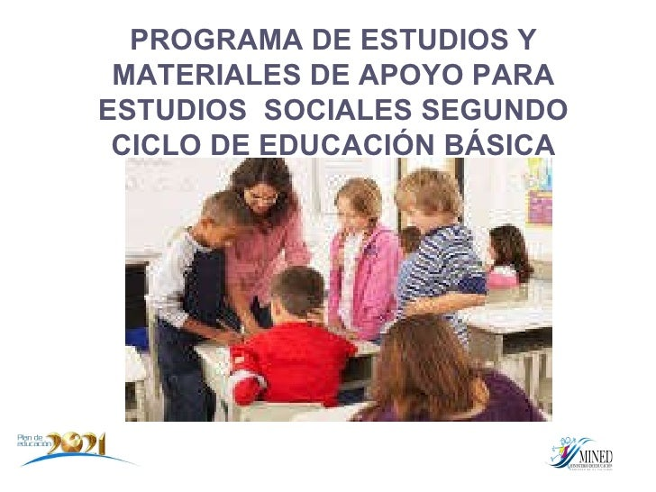 PROGRAMA DE ESTUDIOS Y MATERIALES DE APOYO PARA ESTUDIOS  SOCIALES SEGUNDO CICLO DE EDUCACIÓN BÁSICA