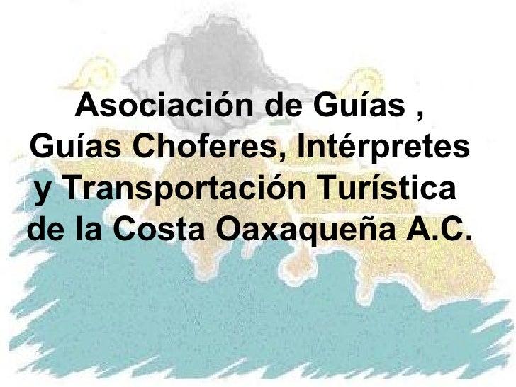 Asociación de Guías , Guías Choferes, Intérpretes y Transportación Turística  de la Costa Oaxaqueña A.C.