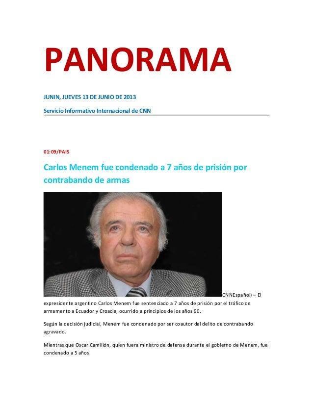 PANORAMAJUNIN, JUEVES 13 DE JUNIO DE 2013Servicio Informativo Internacional de CNN01:09/PAISCarlos Menem fue condenado a 7...