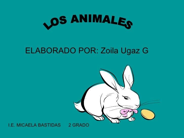 ELABORADO POR: Zoila Ugaz G I.E. MICAELA BASTIDAS  2 GRADO LOS ANIMALES