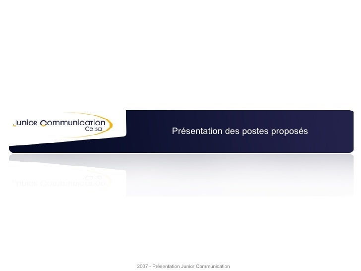 Présentation des postes proposés 2007 - Présentation Junior Communication