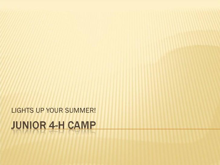 JUNIOR 4-H CAMP<br />LIGHTS UP YOUR SUMMER!<br />