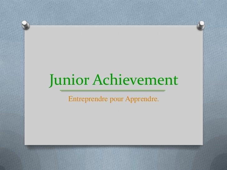 Junior Achievement<br />Entreprendre pour Apprendre.<br />