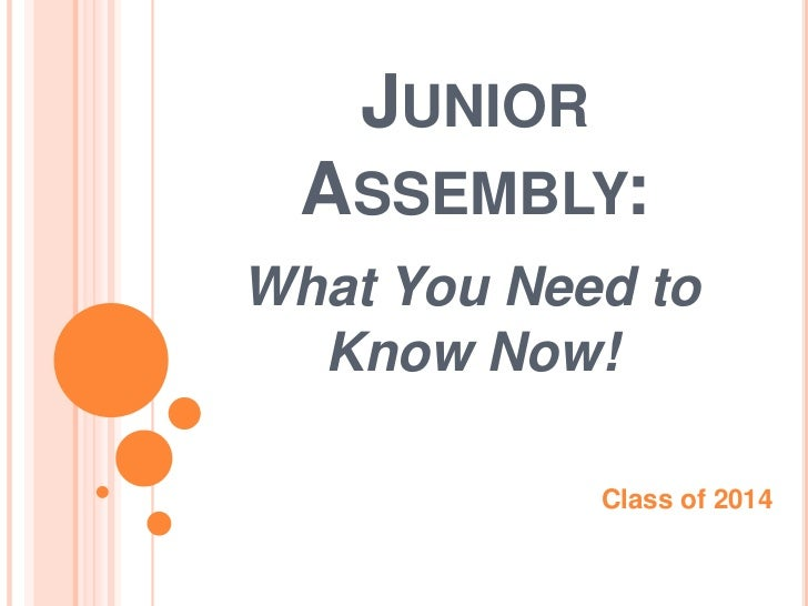JUNIOR  ASSEMBLY:What You Need to  Know Now!             Class of 2014