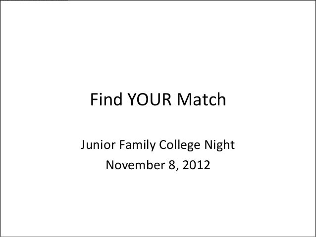 Find YOUR MatchJunior Family College Night    November 8, 2012