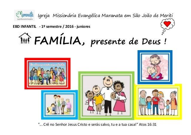 """EBD INFANTIL - 1º semestre / 2016 - juniores presente de Deus ! """"... Crê no Senhor Jesus Cristo e serás salvo, tu e a tua ..."""