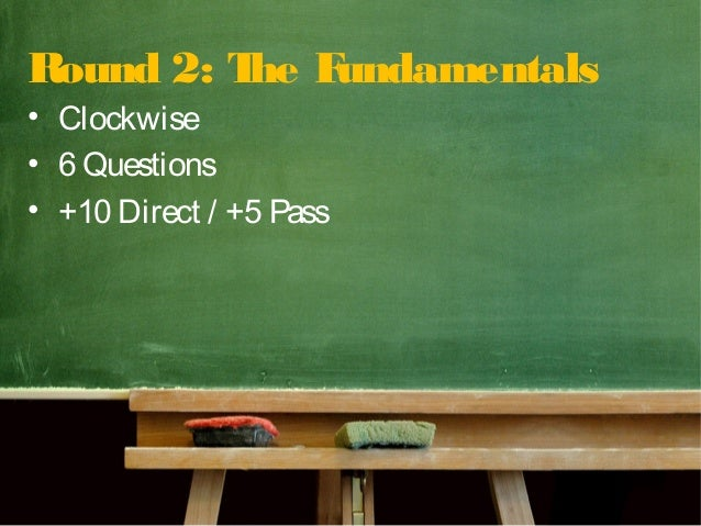 Round 2: The Fundamentals • Clockwise • 6 Questions • +10 Direct / +5 Pass