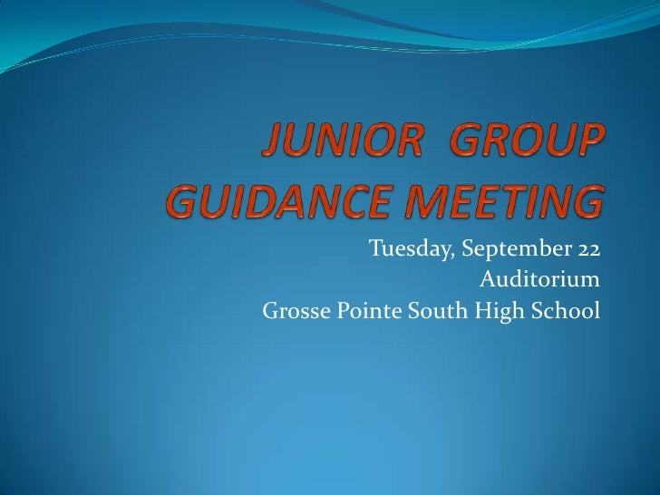 JUNIOR  GROUP GUIDANCE MEETING<br />Tuesday, September 22<br />Auditorium<br />Grosse Pointe South High School<br />