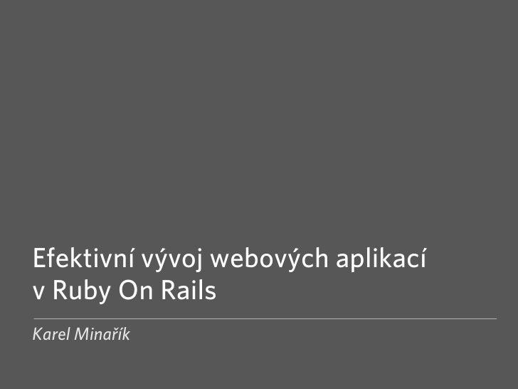 Efektivní vývoj webových aplikací v Ruby On Rails Karel Minařík