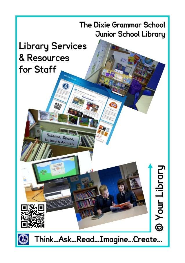 Think...Ask...Read...Imagine...Create...@YourLibraryThe Dixie Grammar SchoolJunior School LibraryLibrary Services& Resourc...