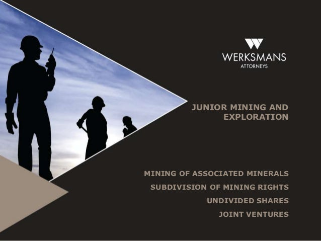 JUNIOR MINING AND              EXPLORATIONMINING OF ASSOCIATED MINERALS SUBDIVISION OF MINING RIGHTS            UNDIVIDED ...