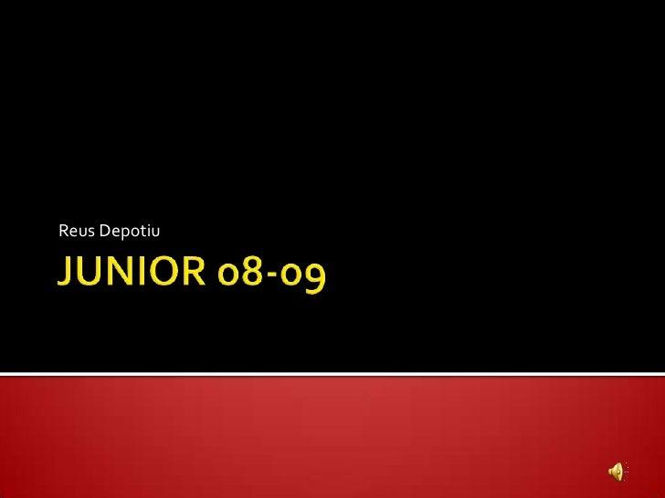 JUNIOR o8-o9<br />Reus Depotiu<br />