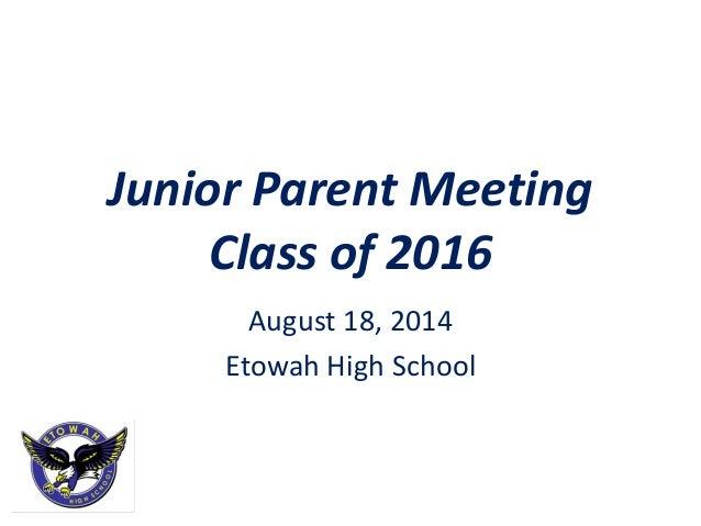 Junior Parent Meeting Class of 2016 August 18, 2014 Etowah High School