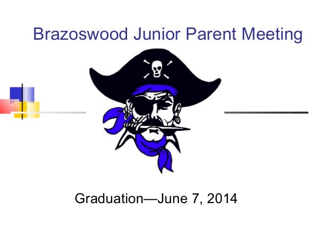 Brazoswood Junior Parent MeetingGraduation—June 7, 2014