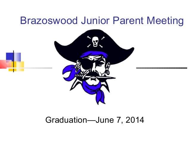 Brazoswood Junior Parent MeetingGraduation—June 7, 2014