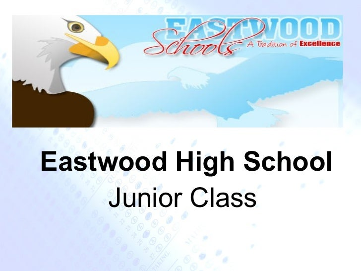 Presentation NotesEastwood High School     Junior Class