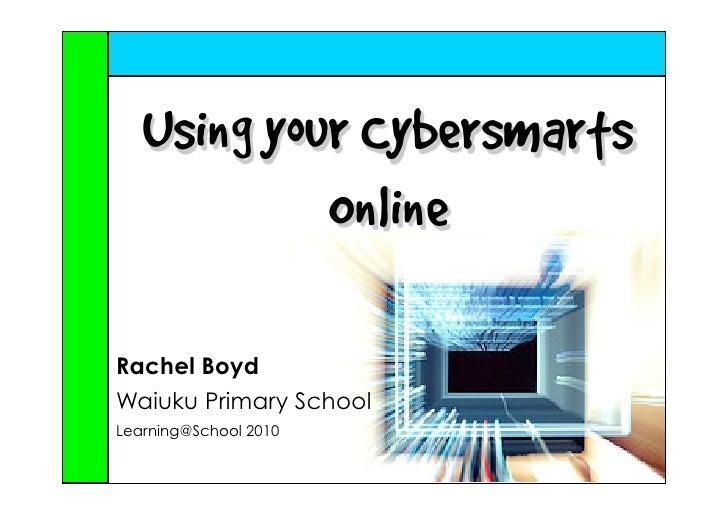 Using your Cybersmarts             Online  Rachel Boyd Waiuku Primary School Learning@School 2010
