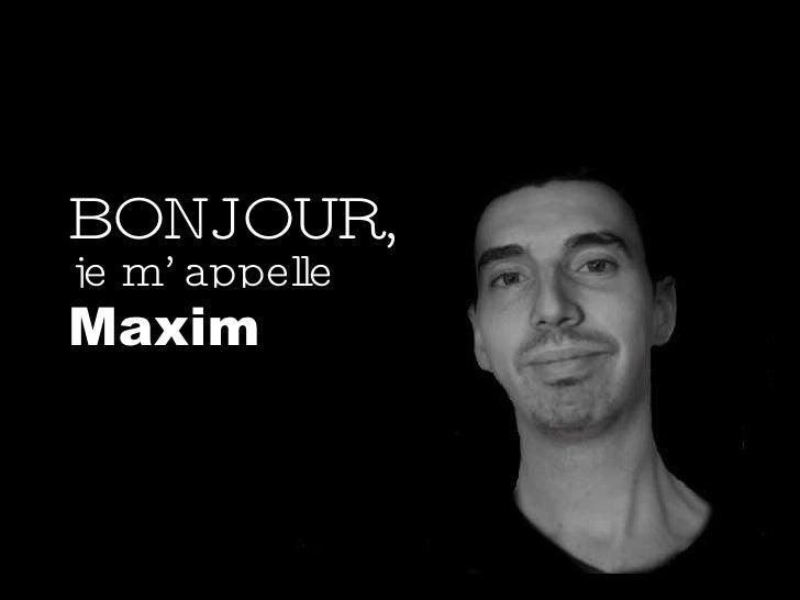BONJOUR, je m'appelle Maxim