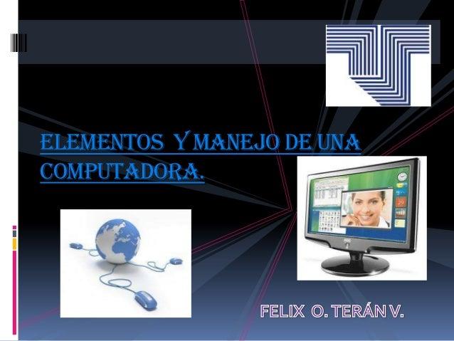 Elementos y manejo de unacomputadora.