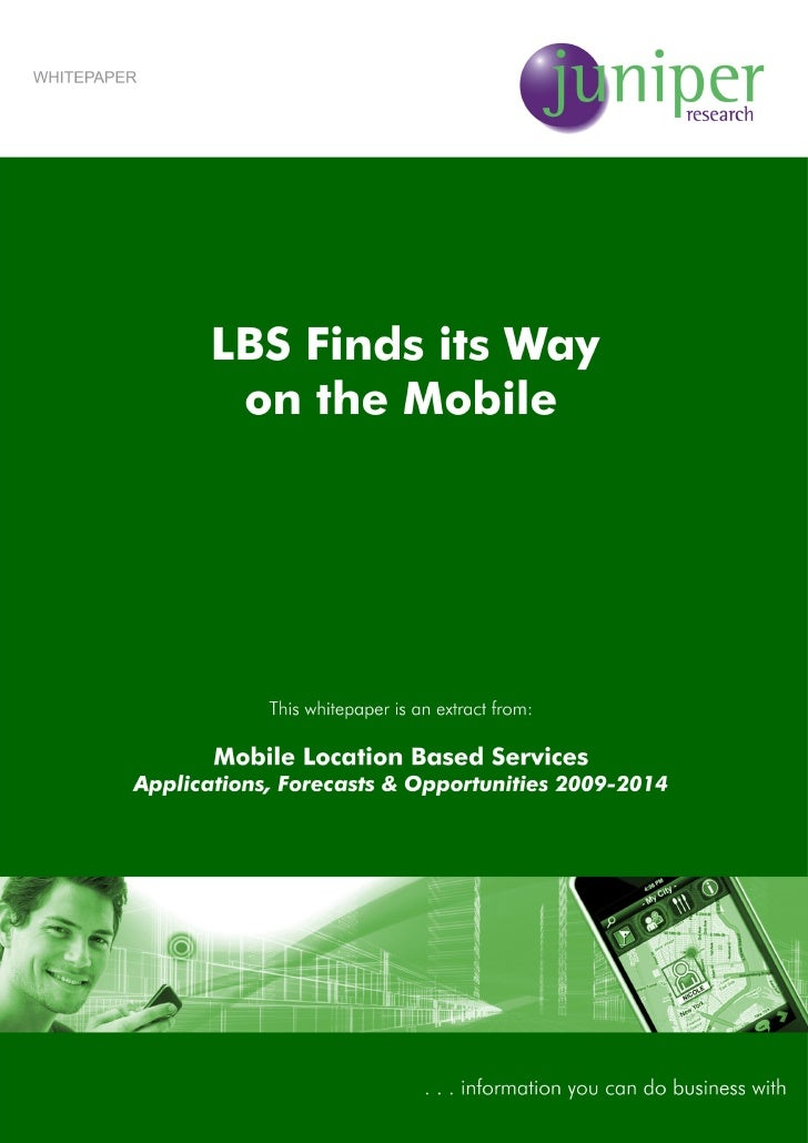 Whitepaper ~ LBS Finds its Way on the Mobile     LBS Finds its Way on the Mobile The New Dawn of MLBS From the turn of the...