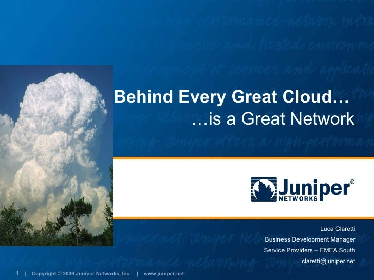 Behind Every Great Cloud…  Luca Claretti Business Development Manager Service Providers – EMEA South [email_address] … is ...