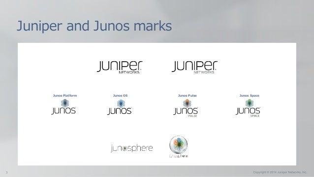 Juniper and Junos marks Junos Platform Junos OS Junos Pulse Junos Space