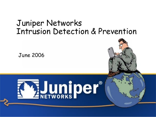 Copyright © 2006 Juniper Networks, Inc. Proprietary and Confidential www.juniper.net 1 Juniper Networks Intrusion Detectio...